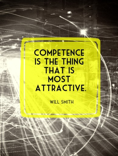Competence is the thing that is most attractive. will smith