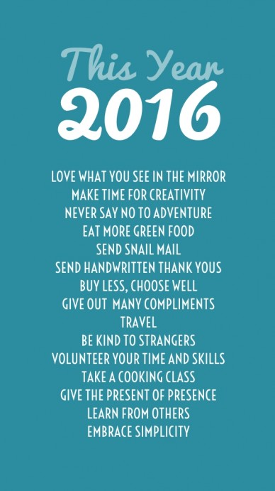 This year 2016 love what you see in the mirror make time for creativitynever say no to adventureeat more green foodsend snail mailsend handwritten thank yous, choose w