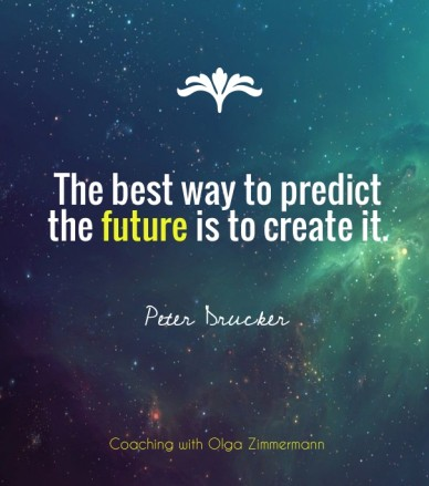 The best way to predict the future is to create it. peter drucker coaching with olga zimmermann