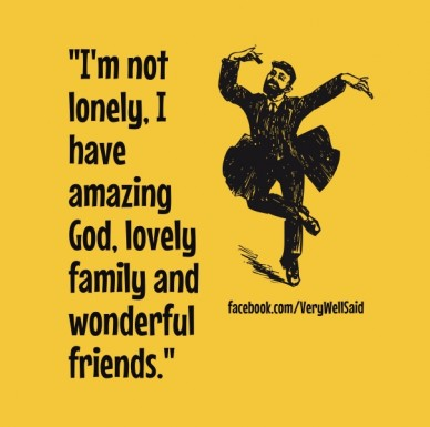 """""""i'm not lonely, i have amazing god, lovely family and wonderful friends."""" facebook.com/verywellsaid"""