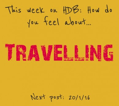 This week on hdb: how do you feel about... travelling next post: 20/1/16