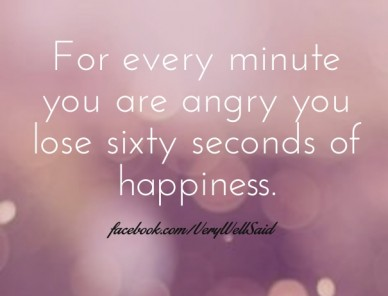 For every minute you are angry you lose sixty seconds of happiness. facebook.com/verywellsaid
