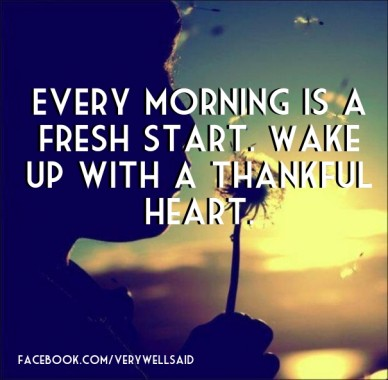 Every morning is a fresh start. wake up with a thankful heart. facebook.com/verywellsaid
