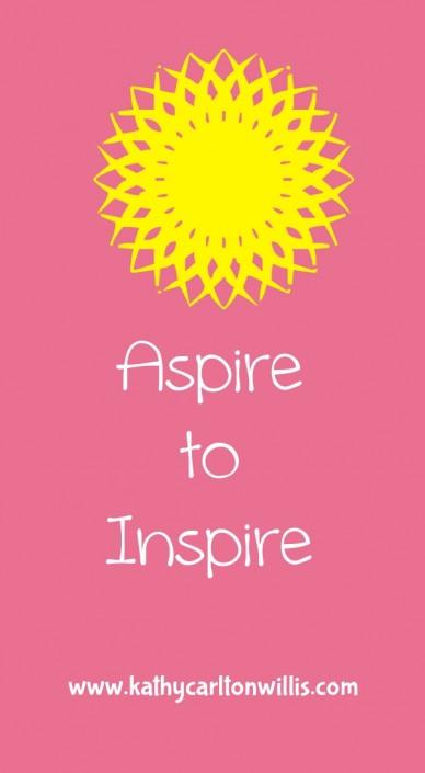 Aspire to inspire www.kathycarltonwillis.com