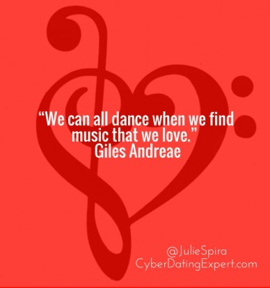 """we can all dance when we find music that we love."" ― giles andreae @juliespira cyberdatingexpert.com"