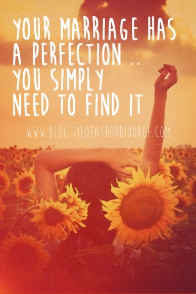 Your marriage has a perfection .. you simply need to find it www.blog.tildeathordivorce.com