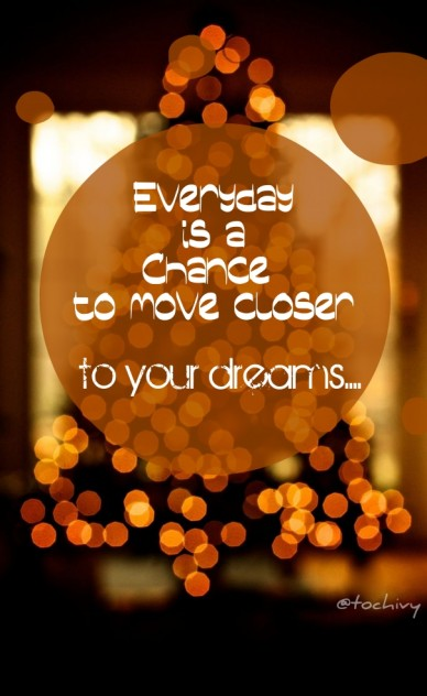 Everyday is achance to move closer to your dreams.... @tochivy