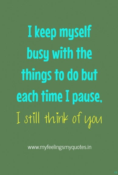 I keep myself busy with the things to do but each time i pause, i still think of you www.myfeelingsmyquotes.in gj