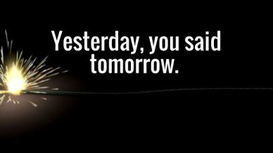 Yesterday, you said tomorrow.