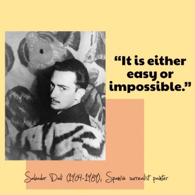 """— salvador dali (1904-1989), spanish surrealist painter """"it is either easy or impossible."""""""