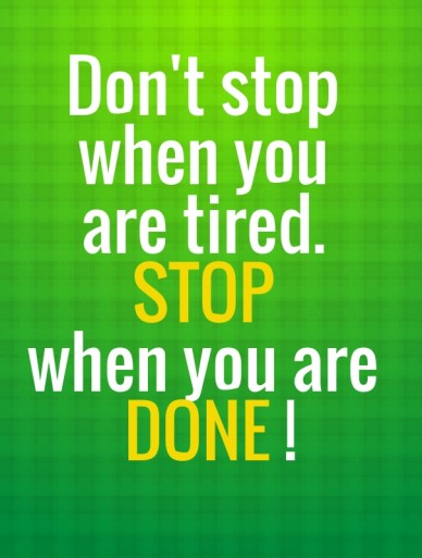 Don't stop when you are tired. stop when you are done !