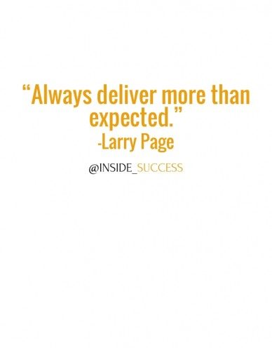 """always deliver more than expected."" -larry page@inside_success"
