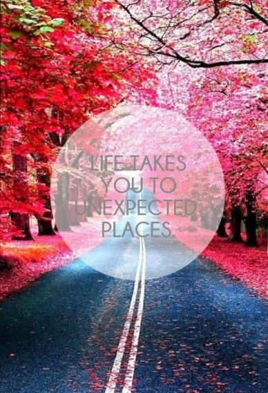 Life takes you tounexpected places.