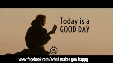 Today is a good day www.facebook.com/what makes you happy