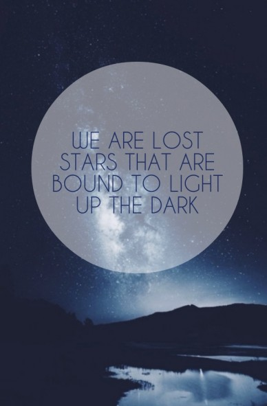 We are lost stars that are bound to light up the dark