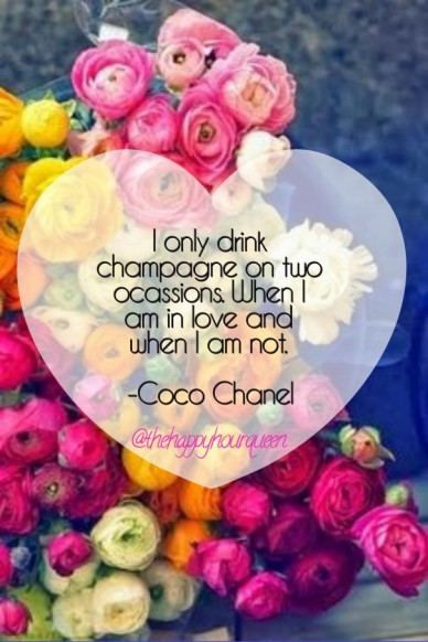 @thehappyhourqueen i only drink champagne on two ocassions. when i am in love and when i am not. -coco chanel