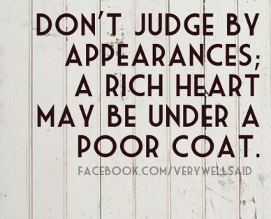 Don't judge by appearances; a rich heart may be under a poor coat. facebook.com/verywellsaid