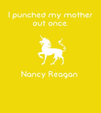 I punched my mother out once. nancy reagan