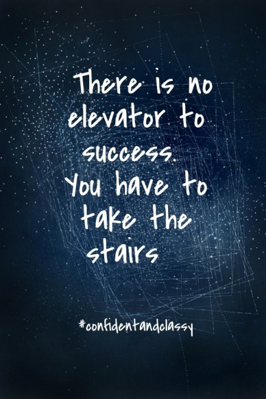 There is no elevator to success. you have to take the stairs #confidentandclassy