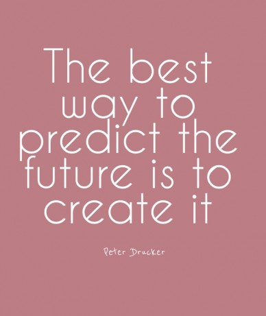 The best way to predict the future is to create it peter drucker