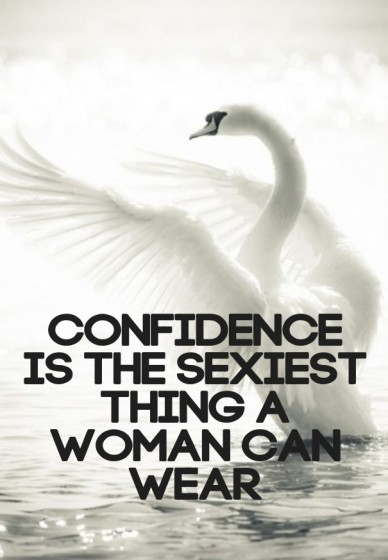 Confidence is the sexiest thing a woman can wear