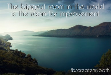 The biggest room in the world is the room for improvement fb/createmypath