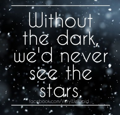 Without the dark, we'd never see the stars. facebook.com/verywellsaid