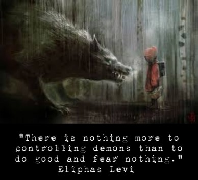 """""""there is nothing more to controlling demons than to do good and fear nothing."""" eliphas levi"""