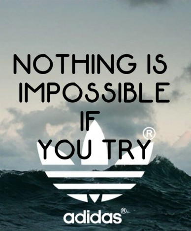 Nothing is impossibleif you try
