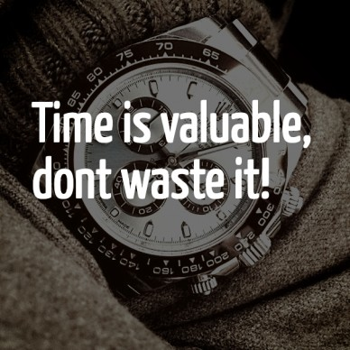 Time is valuable, dont waste it!
