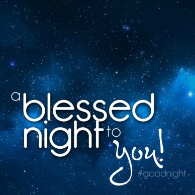 Blessed night a to you! #goodnight