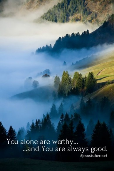 You alone are worthy... ...and you are always good. #jesusisthereset