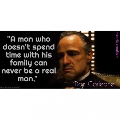 """""""a man who doesn't spend time with his family can never be a real man."""" don corleone henrik creation"""