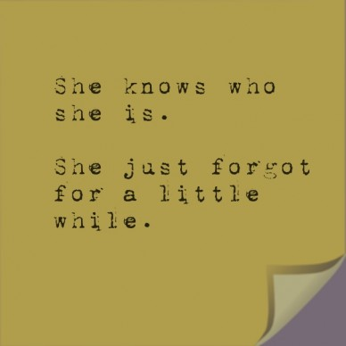 She knows who she is. she just forgot for a little while.
