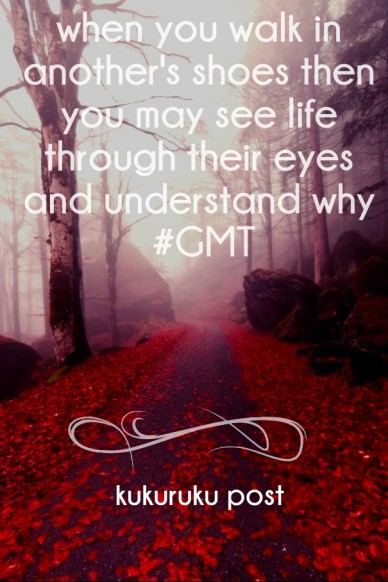 When you walk in another's shoes then you may see life through their eyes and understand why #gmt kukuruku post