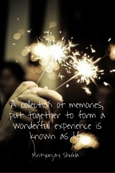 A collection of memories, put together to form a wonderful experience is known as life. mrityunjay shukla