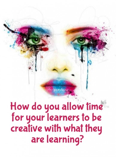 How do you allow time for your learners to be creative with what they are learning?
