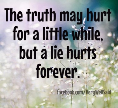 The truth may hurt for a little while, but a lie hurts forever. facebook.com/verywellsaid