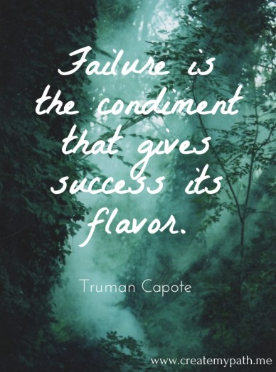 Failure is the condiment that gives success its flavor. truman capote www.createmypath.me