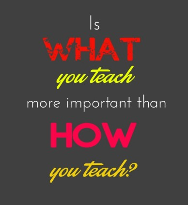 Is what you teach more important than how you teach?