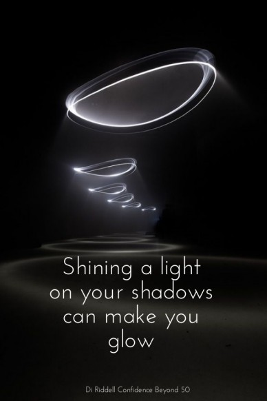 Shining a light on your shadows can make you glow di riddell confidence beyond 50