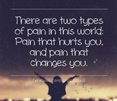There are two types of pain in this world: pain that hurts you, and pain that changes you. facebook.com/verywellsaid
