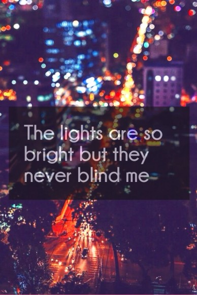 The lights are so bright but they never blind me