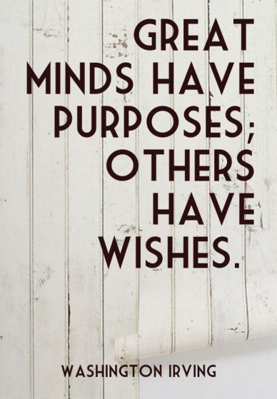 Great minds have purposes; others have wishes. washington irving