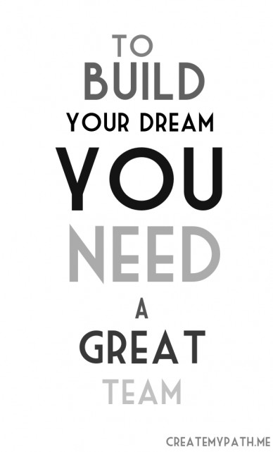 To build your dream you need a great team createmypath.me
