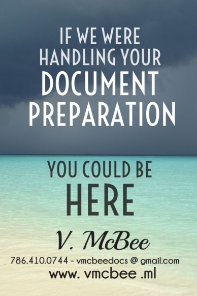 If we were handling your you could be here v. mcbee 786.410.0744 - vmcbeedocs @ gmail.com www. vmcbee .ml document preparation