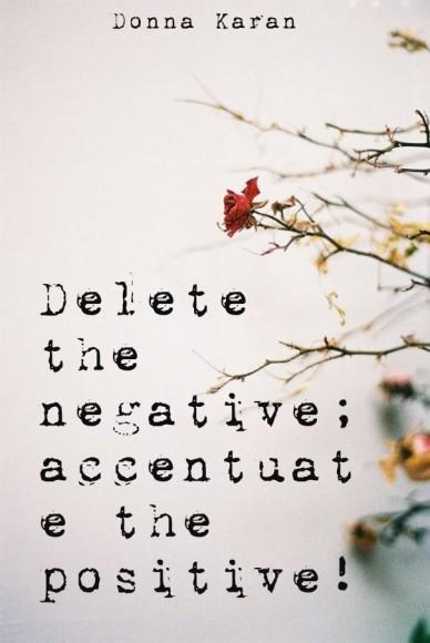 Delete the negative; accentuate the positive! donna karan