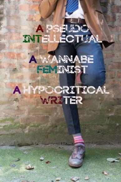 A pseudo intellectual a wannabe feminist a hypocritical writer