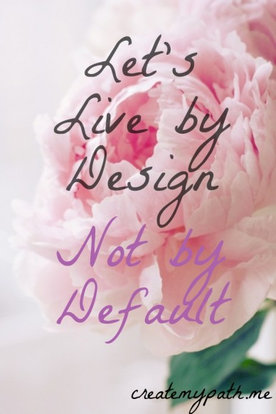 Let's live by design createmypath.me not by default