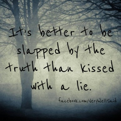 It's better to be slapped by the truth than kissed with a lie. facebook.com/verywellsaid